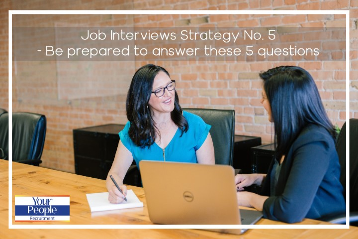 Job Interviews – Strategy No. 5:  Be prepared to answer these 5 questions