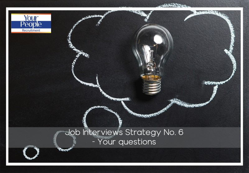Job Interviews – Strategy No. 6: Your questions